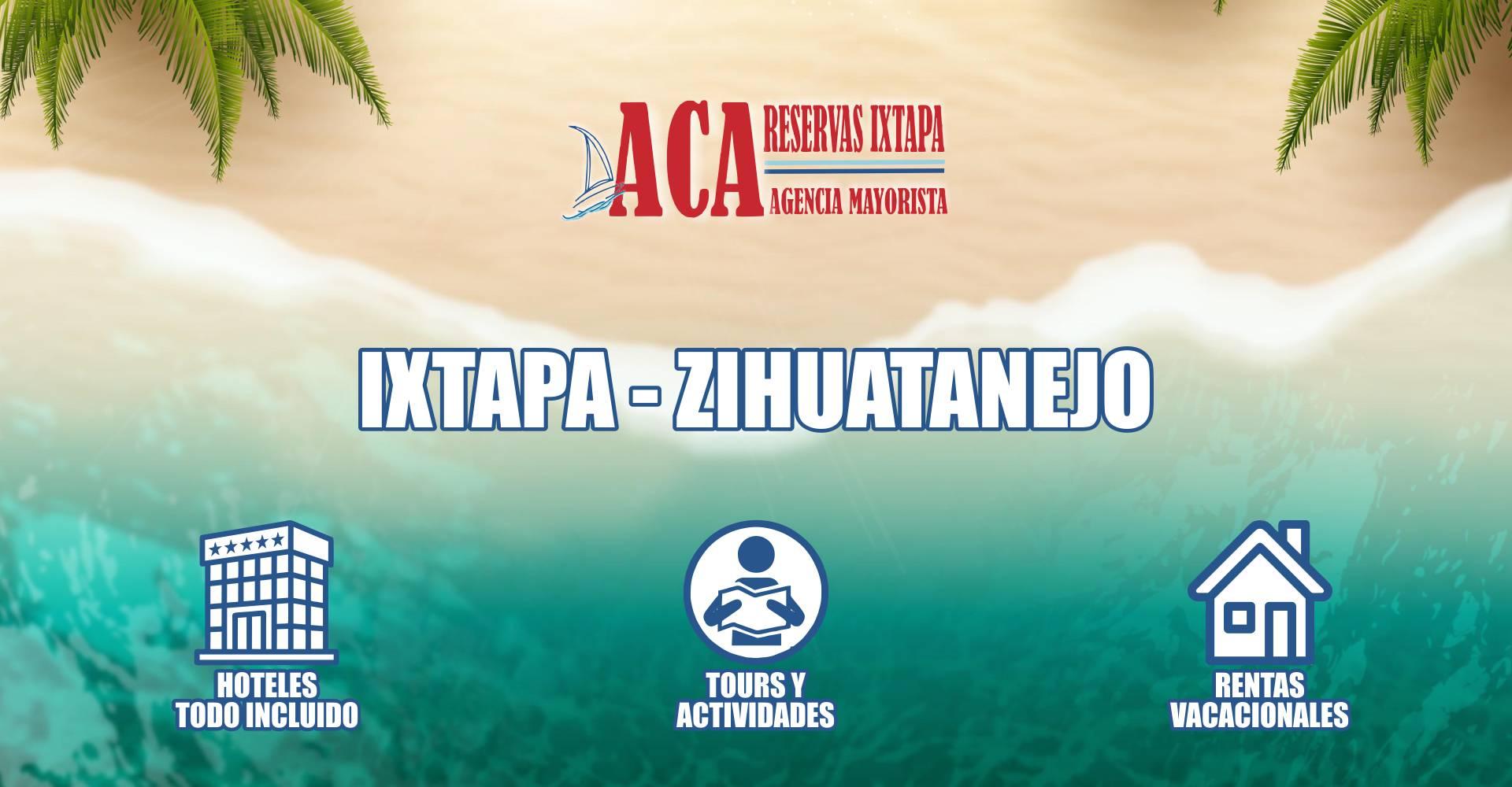 Aca Reservas Ixtapa - Agencia de Viajes Mayorista en Ixtapa Zihuatanejo, Guerrero. Paquetes Todo Incluido Ixtapa Zihuatanejo. Hoteles Todo Incluido Ixtapa Zihuatanejo. Rentas Vacacionales en Ixtapa Zihuatanejo. Tours y Actividades en Ixtapa Zihuatanejo